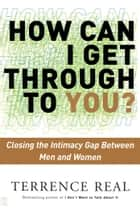 How Can I Get Through to You? ebook by Terrence Real