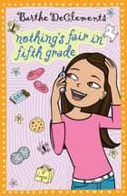 Nothing's Fair in Fifth Grade ebook by Barthe DeClements