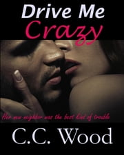 Drive Me Crazy ebook by C.C. Wood