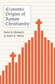 Economic Origins of Roman Christianity ebook by Robert B. Ekelund Jr.,Robert D. Tollison