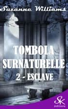 Esclave - Tombola surnaturelle, T2 ebook by Suzanne Williams