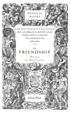 On Friendship ebook by Michel de Montaigne