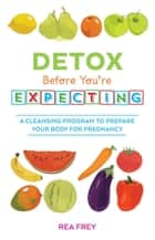 Detox Before You're Expecting ebook by Rea Frey