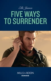 Five Ways To Surrender (Mills & Boon Heroes) (Mission: Six, Book 5) ekitaplar by Elle James