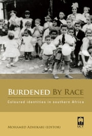 Burdened By Race - Coloured Identities in Southern Africa ebook by Mohamed Adhikari