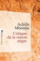 Critique de la raison nègre ebook by Achille MBEMBE