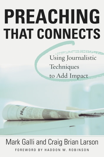Preaching That Connects - Using Techniques of Journalists to Add Impact ebook by Mark Galli