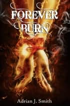 Forever Burn ebook by Adrian J. Smith
