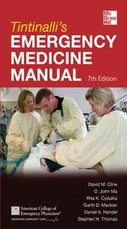 Tintinalli's Emergency Medicine Manual 7/E ebook by David Cline,O. John Ma,Rita Cydulka,Garth Meckler,Stephen Thomas,Dan Handel