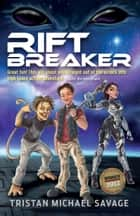 Rift Breaker ebook by Tristan Michael Savage