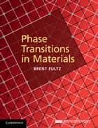 Phase Transitions in Materials ebook by Brent Fultz