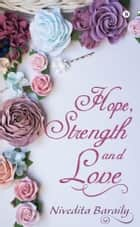 Hope, Strength and Love ebook by Nivedita Baraily