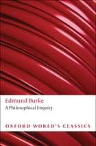 A Philosophical Enquiry into the Origin of Our Ideas of the Sublime and Beautiful ebook by Edmund Burke,Adam Phillips