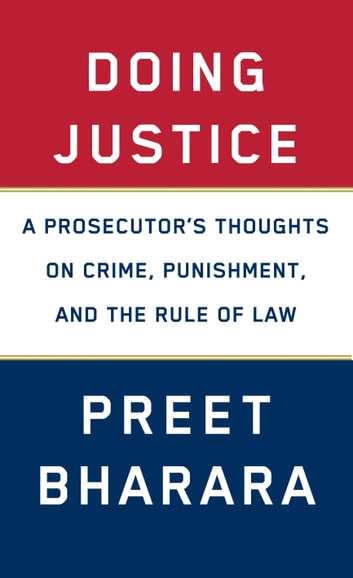 Doing Justice - A Prosecutor's Thoughts on Crime, Punishment, and the Rule of Law ebook by Preet Bharara