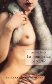La bourgeoise pervertie ebook by Andre Ibels