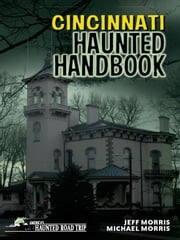 Cincinnati Haunted Handbook ebook by Jeff Morris,Michael Morris