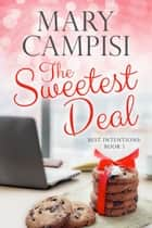 The Sweetest Deal - A Workplace Romance ebook by Mary Campisi