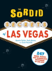 The Sordid Secrets of Las Vegas: Over 500 Seedy, Sleazy, and Scandalous Mysteries of Sin City ebook by Quentin Parker,Paula Munier