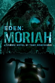 Moriah (Eden Book 4) ebook by Tony Monchinski