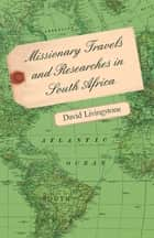 Missionary Travels and Researches in South Africa ebook by