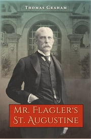 Mr. Flagler's St. Augustine ebook by Thomas Graham