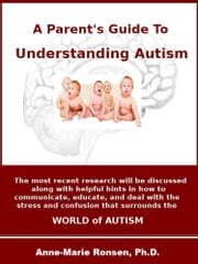 A Parent's Guide To Understanding Autism ebook by Anne-Marie Ronsen