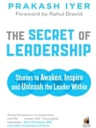 The Secret of Leadership ebook by Prakash Iyer