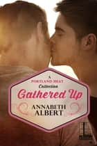 Gathered Up ebook by Annabeth Albert