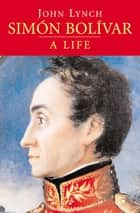 Simón Bolívar - A Life ebook by John Lynch