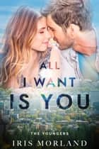 All I Want Is You (Love Everlasting) (The Youngers Book 3) ebook by Iris Morland
