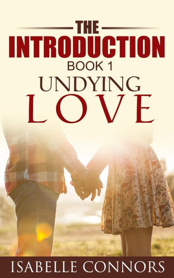 The Introduction - Undying Love, #1 ebook by Isabelle Connors