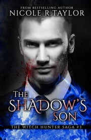 The Shadow's Son (Book Three in the Witch Hunter Saga) ebook by Nicole R. Taylor