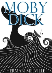 Moby-Dick - [Special Illustrated Edition] [Annotated with Criticisms and Interpretations] [Free Audio Links] ebook by Herman Melville