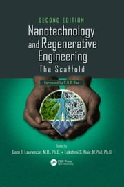 Nanotechnology and Regenerative Engineering: The Scaffold, Second Edition ebook by Laurencin, Cato T.
