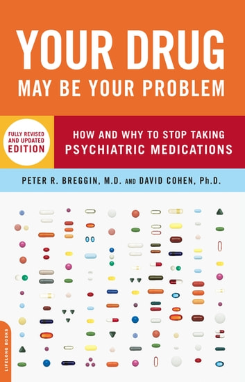 Your Drug May Be Your Problem - How and Why to Stop Taking Psychiatric Medications 電子書 by Peter Breggin,David Cohen