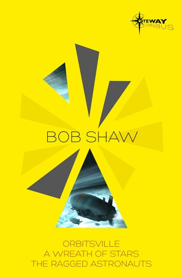 Bob Shaw SF Gateway Omnibus - Orbitsville, The Ragged Astronauts, A Wreath of Stars eBook by Bob Shaw