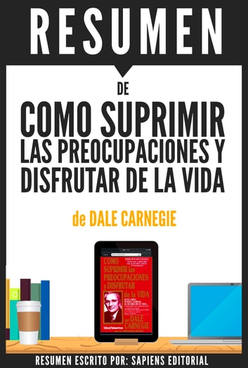 Como Suprimir Las Preocupaciones y Disfrutar de la Vida (How To Stop Worrying and Start Living): Resumen del libro de Dale Carnegie ebook by Sapiens Editorial