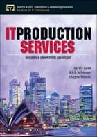 IT Production Services ebook by Harris Kern, Mayra Muniz, Rich Schiesser
