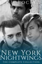 New York Nightwings - The Complete Collection ebook by V.L. Locey
