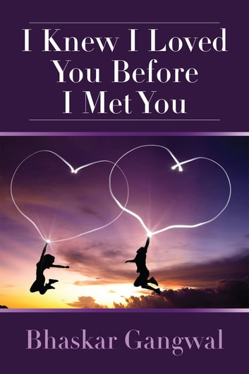 I Knew I Loved You Before I Met You ebook by Bhaskar Gangwal
