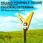 Killing Yourself to Live - 85% of a True Story audiobook by Chuck Klosterman