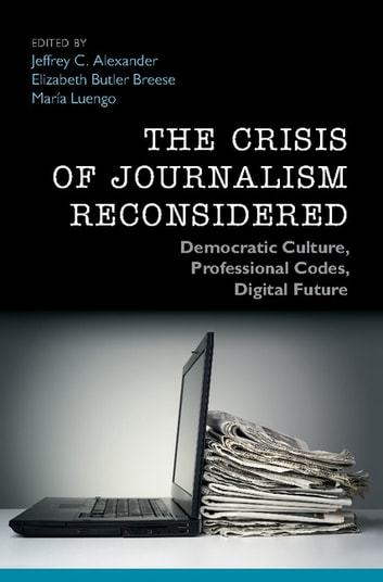 The Crisis of Journalism Reconsidered - Democratic Culture, Professional Codes, Digital Future ebook by