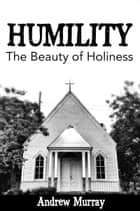 Humility: The Beauty of Holiness ebook by Andrew Murray