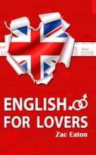 English for Lovers ebook by Zac Eaton