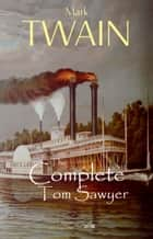 Tom Sawyer: The Complete Collection (The Greatest Fictional Characters of All Time) ebook by Mark Twain