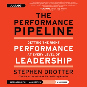The Performance Pipeline - Getting the Right Performance at Every Level of Leadership audiobook by Stephen Drotter