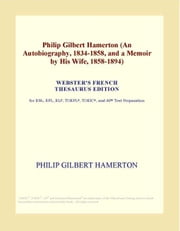Philip Gilbert Hamerton (An Autobiography, 1834-1858, and a Memoir by His Wife, 1858-1894) (Webster's French Thesaurus Edition) ebook by ICON Group International, Inc.