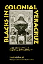 Blacks in Colonial Veracruz ebook by Patrick J. Carroll