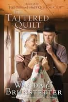 The Tattered Quilt ebook by Wanda E. Brunstetter