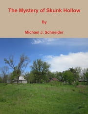 The Mystery of Skunk Hollow ebook by Michael Schneider